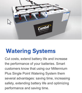Cut costs, extend battery life and increase the performance of your batteries. Smart customers know that using our Millennium Plus Single Point Watering System them several advantages: saving time, increasing safety, extending battery life and optimizing performance and saving time.